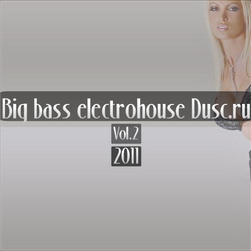 Big bass electrohouse Dusc.ru vol.2 (2011)