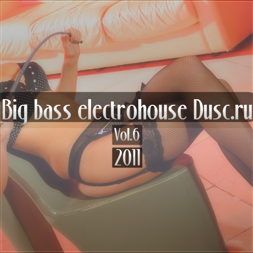 Big bass electrohouse Dusc.ru vol.6 (2011)