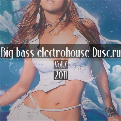 Big bass electrohouse Dusc.ru vol.7 (2011)