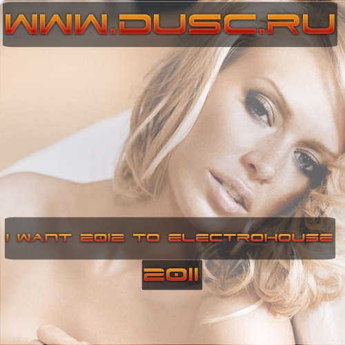 I want 2012 to electrohouse (2011)