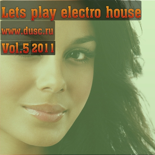Lets play electro house vol.5 (2011)